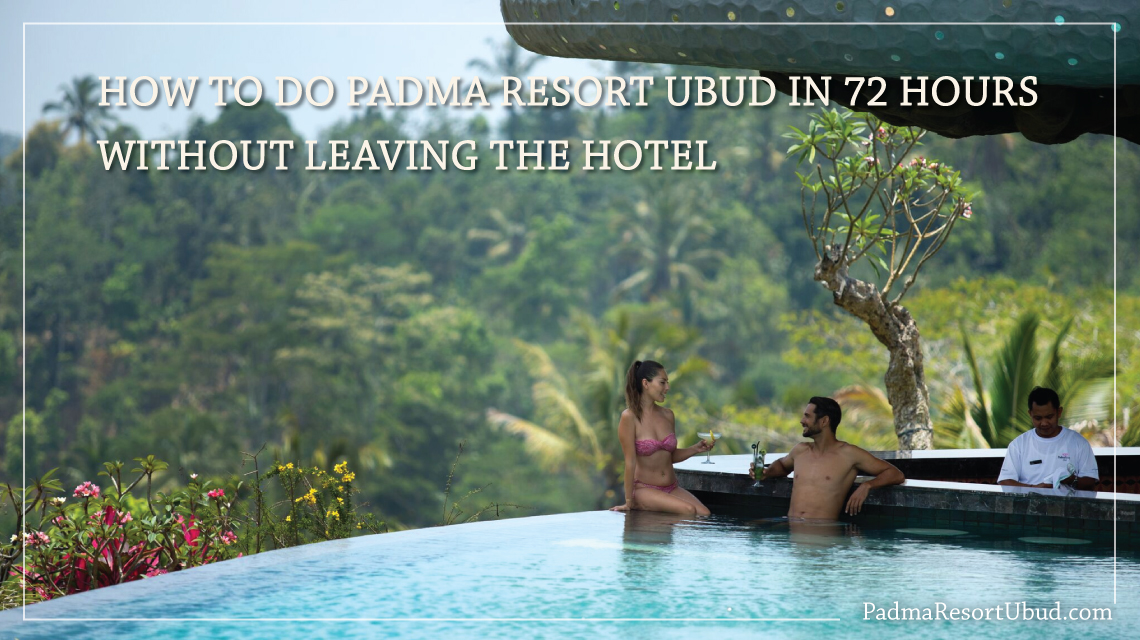 How to do Padma Resort Ubud in 72 hours without leaving the
